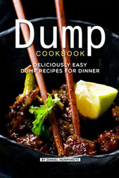 Dump Cookbook: Deliciously Easy Dump Recipes for Dinner