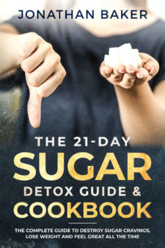The 21-Day Sugar Detox Guide & Cookbook: The Complete Guide To Destroy Sugar Cravings, Lose Weight And Feel Great All The Time Get