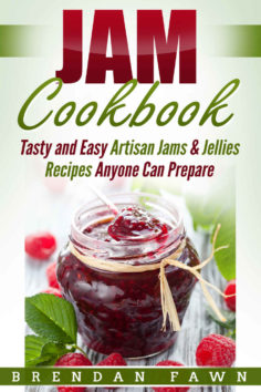 Jam Cookbook: Tasty and Easy Artisan Jams & Jellies Recipes Anyone Can Prepare