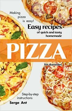 Easy Recipes of Quick and Tasty Homemade Pizza for Dummies