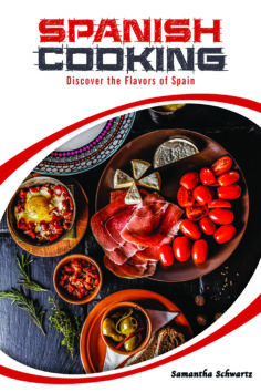 Spanish Cooking : Discover the Flavors of Spain
