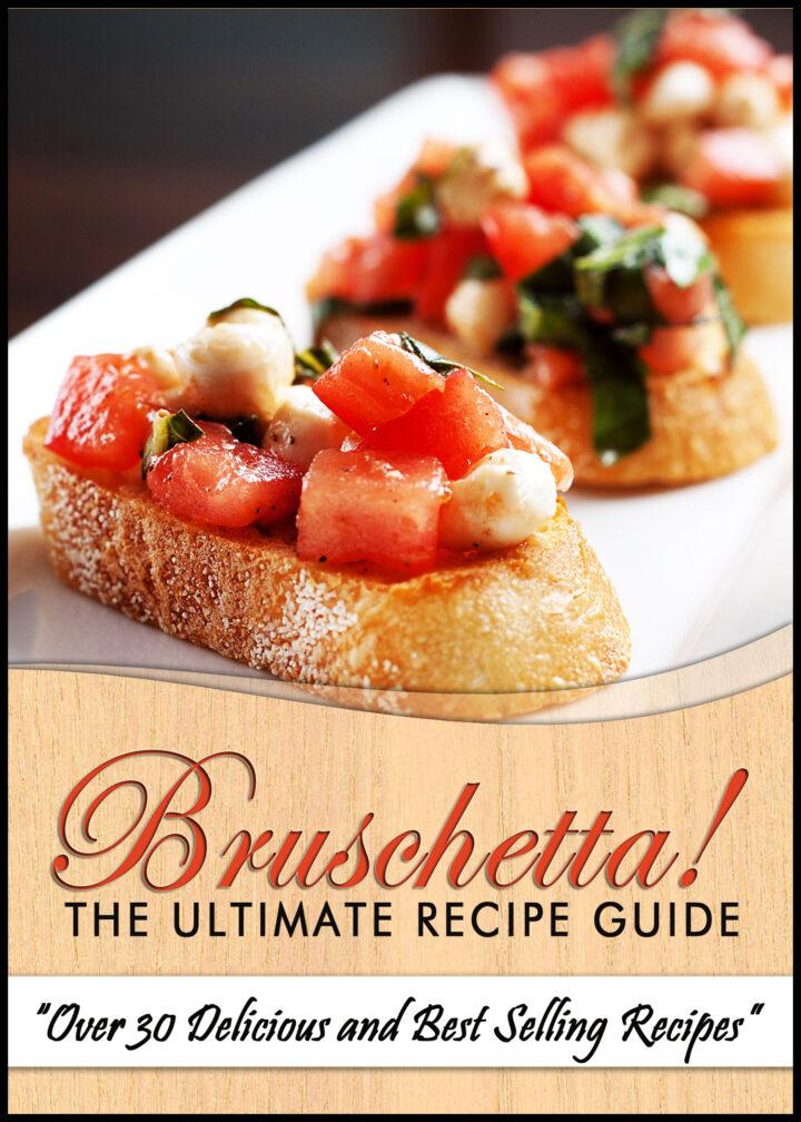 Bruschetta! The Ultimate Recipe Guide