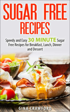 Sugar Free Recipes: Speedy and Easy 30 MINUTE Sugar Free Recipes for Breakfast, Lunch, Dinner and Dessert
