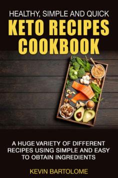 Keto Recipes Cookbook: Healthy, Simple and Quick Keto Recipes