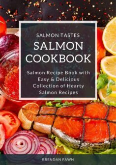 Salmon Cookbook: Salmon Recipe Book with Easy & Delicious Collection of Hearty Salmon Recipes