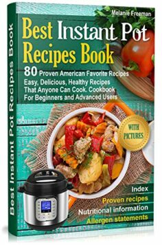 Best Instant Pot Recipes Book: 80 Proven American Favourite Recipes. Easy, Delicious, Healthy Recipes That Anyone Can Cook