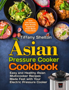 Asian Pressure Cooker Cookbook: Easy and Healthy Asian Multicooker Recipes Made Fast with Your Electric Pressure Cooker