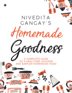 Homemade Goodness : A Complete Guide to a Healthier, Quicker and Simpler Homemade Food