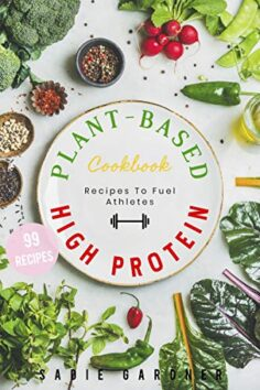 Vegan Plant Based Cookbook: High Protein Recipes For Athletes And Bodybuilders