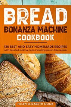 Bread Bonanza Machine Cookbook: 130 best and easy homemade recipe