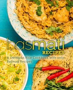 Basmati Recipes: A Delicious Rice Cookbook with only Basmati Recipes