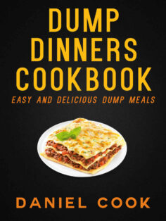 DUMP DINNERS COOKBOOK: Easy And Delicious Dump Meals