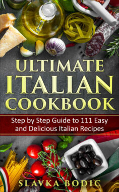 Ultimate Italian Cookbook: Step by Step Guide to 111 Easy and Delicious Italian Recipes