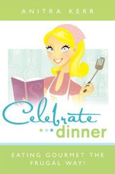 Celebrate Dinner! Eating Gourmet the Frugal Way