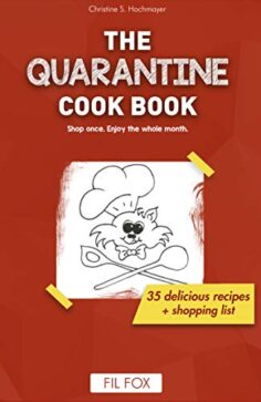 The Quarantine Cook Book: Shop once, enjoy for the whole month