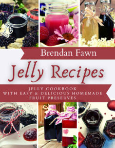 Jelly Recipes: Jelly Cookbook with Easy & Delicious Homemade Fruit Preserves