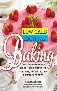 Low Carb High Fat Baking: Over 40 Gluten- and Sugar-Free Recipes for Pastries, Desserts, and Delicious Treats
