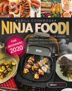 Ninja Foodi Grill Cookbook for Beginners 2020: Tasty Recipes for Year-Round Grilling and Air Frying | Indoor Grilling for All Seasons