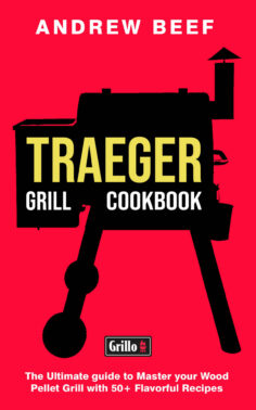 Traeger Grill Cookbook: The Ultimate guide to Master your Wood Pellet Grill with 50+ Flavorful Recipes