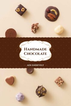 "Handmade Chocolate: A ""How-To"" Simple Recipies Cookbook"