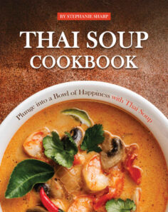 Thai Soup Cookbook: Plunge into a Bowl of Happiness with Thai Soup