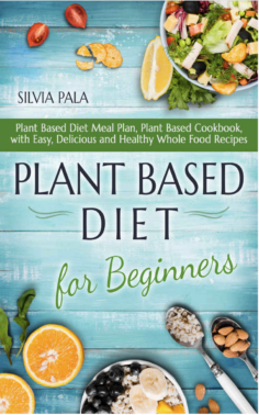 Plant Based Diet for Beginners: Plant Based Diet Meal Plan, Plant Based Cookbook, with Easy, Delicious and Healthy Whole Food Recipes