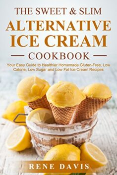 The Sweet & Slim Alternative Ice Cream Recipe Book: Your Easy Guide to Gluten-Free, Low Calorie, Low Sugar, and Low Fat Dump Ice Cream