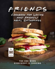 FRIENDS Cookbook for Loving and Friendly Meal Gatherings