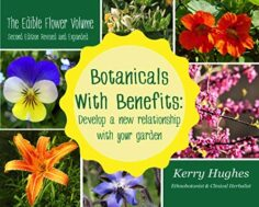 Botanicals With Benefits: Develop A New Relationship With Your Garden: The Edible Flower Volume