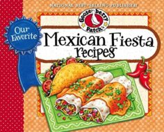 Our Favorite Mexican Fiesta Recipes: Over 60 Zesty Recipes for Favorite South-of-the-Border Dishes