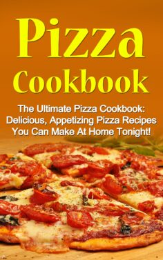 Pizza Cookbook: The Ultimate Pizza Cookbook: Delicious, Appetizing Pizza Recipes You Can Make At Home Tonight!