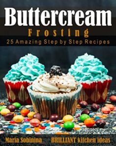 Best Buttercream Frosting: 25 Amazing Step by Step Recipes