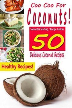 Coo Coo For Coconuts! 50 Delicious Coconut Recipes
