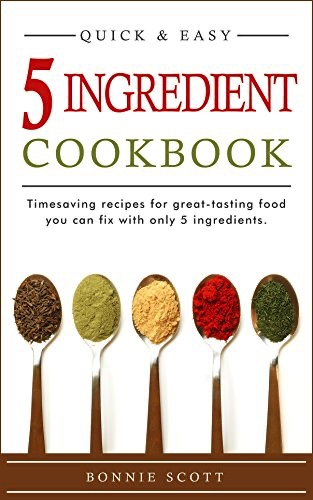5 Ingredient Cookbook: Timesaving Recipes For Great-Tasting Food