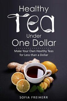 Healthy Tea Under One Dollar: Make Your Own Healthy Teas for Less than a Dollar