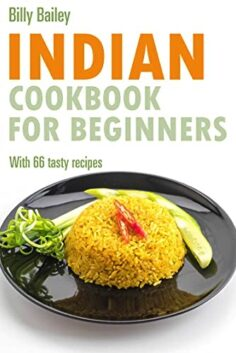 Indian Cookbook for beginners: With 66 tasty recipes