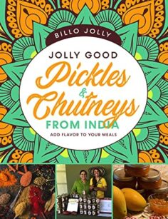 Jolly Good Pickles And Chutneys From India: Add Flavor to Your Meals