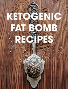 Ketogenic Fat Bomb Recipes: A Ketogenic Cookbook with 20 Paleo Ketogenic Recipes For Fast Weight Loss