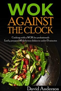 Wok against the clock: Cooking for professionals – easily prepare 140 delicious dishes in under 15 minutes